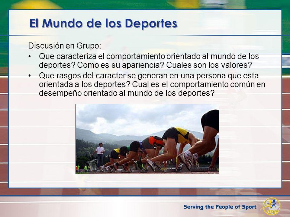 El Mundo de los Deportes Discusión en Grupo: Que caracteriza el comportamiento orientado al mundo de los deportes.