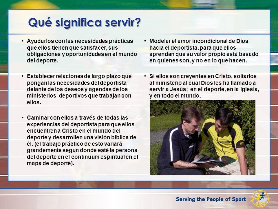 Qué significa servir? Ayudarlos con las necesidades prácticas que ellos tienen que satisfacer, sus obligaciones y oportunidades en el mundo del deport