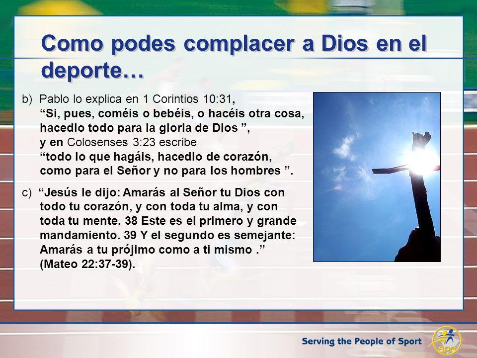 b) Pablo lo explica en 1 Corintios 10:31,Si, pues, coméis o bebéis, o hacéis otra cosa, hacedlo todo para la gloria de Dios, y en Colosenses 3:23 escr