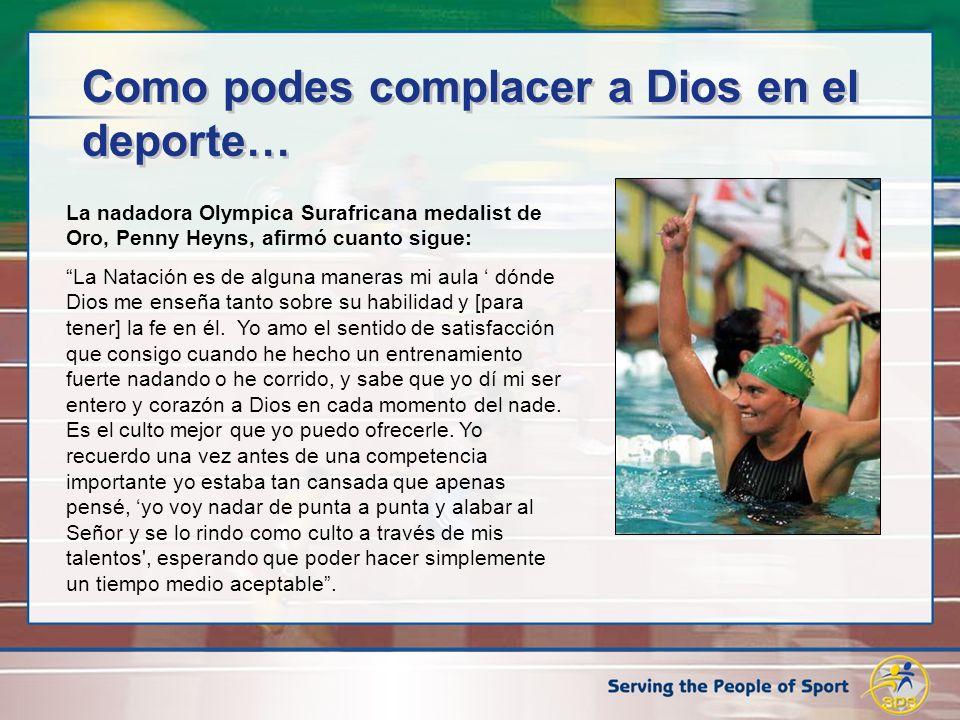 La nadadora Olympica Surafricana medalist de Oro, Penny Heyns, afirmó cuanto sigue: La Natación es de alguna maneras mi aula dónde Dios me enseña tant