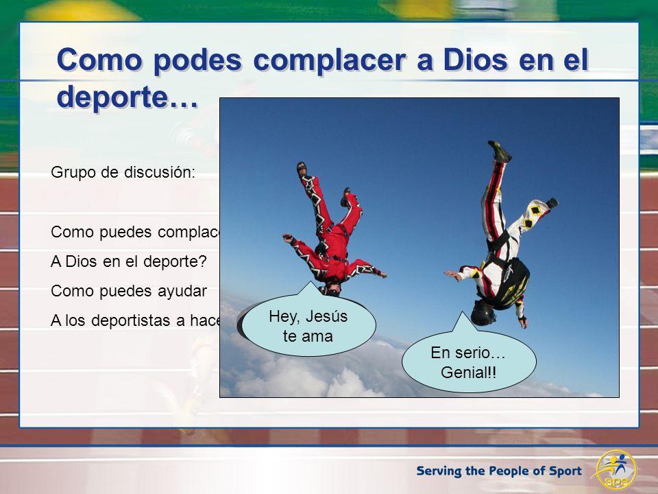 Grupo de discusión: Como puedes complacer A Dios en el deporte? Como puedes ayudar A los deportistas a hacerlo? Como podes complacer a Dios en el depo