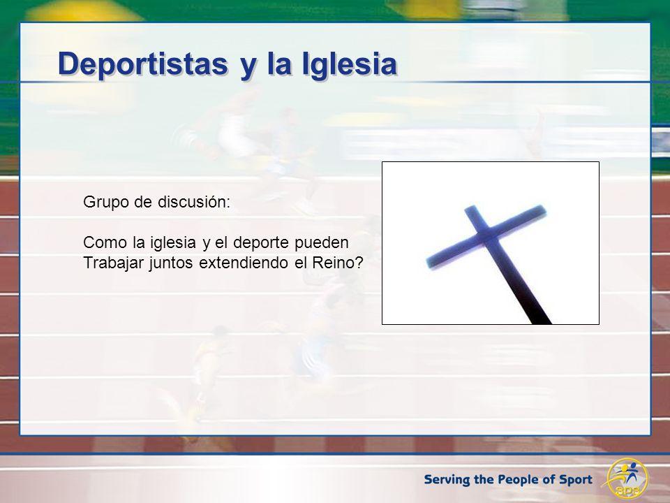 Grupo de discusión: Como la iglesia y el deporte pueden Trabajar juntos extendiendo el Reino? Deportistas y la Iglesia