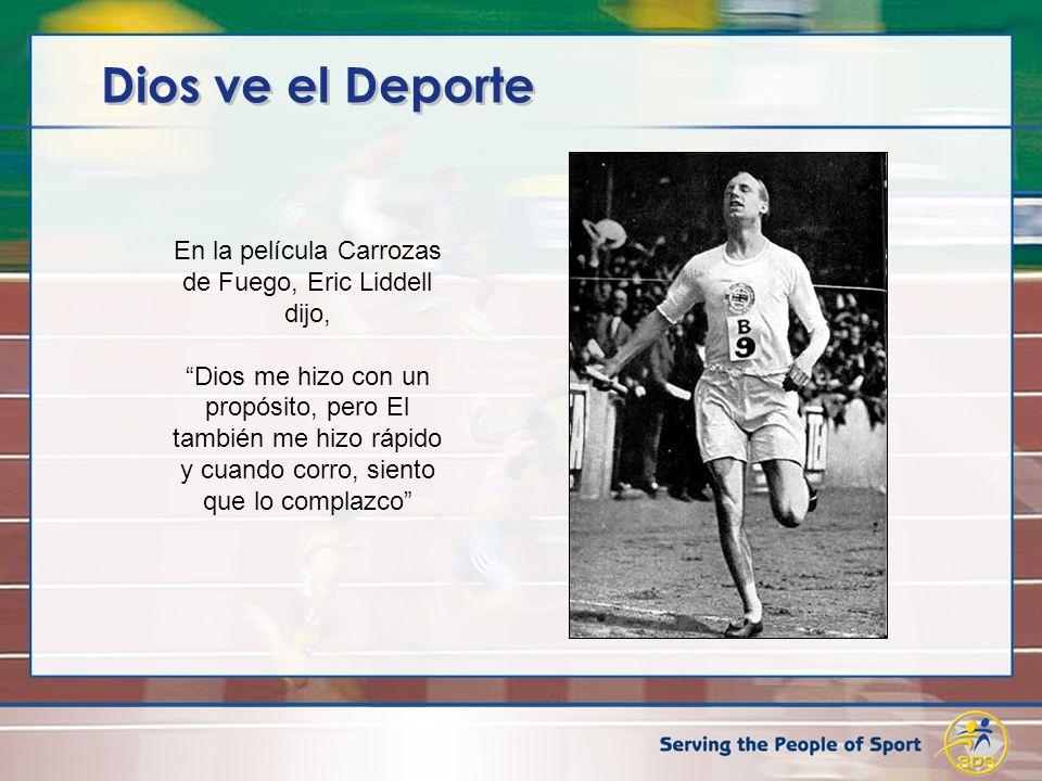 Dios ve el Deporte En la película Carrozas de Fuego, Eric Liddell dijo, Dios me hizo con un propósito, pero El también me hizo rápido y cuando corro,