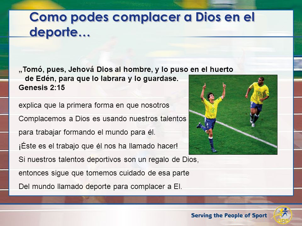 Como podes complacer a Dios en el deporte… Tomó, pues, Jehová Dios al hombre, y lo puso en el huerto de Edén, para que lo labrara y lo guardase. Genes