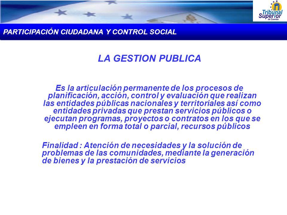 LA GESTION PUBLICA Es la articulación permanente de los procesos de planificación, acción, control y evaluación que realizan las entidades públicas na