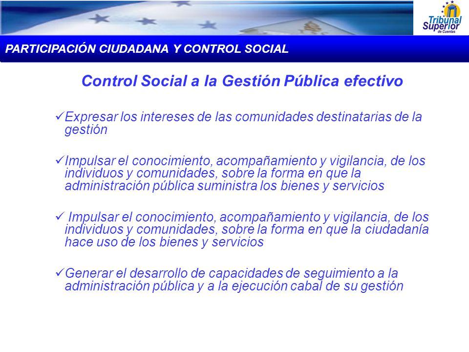 Control Social a la Gestión Pública efectivo Expresar los intereses de las comunidades destinatarias de la gestión Impulsar el conocimiento, acompañam