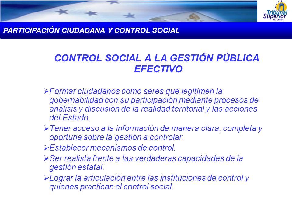 CONTROL SOCIAL A LA GESTIÓN PÚBLICA EFECTIVO Formar ciudadanos como seres que legitimen la gobernabilidad con su participación mediante procesos de an