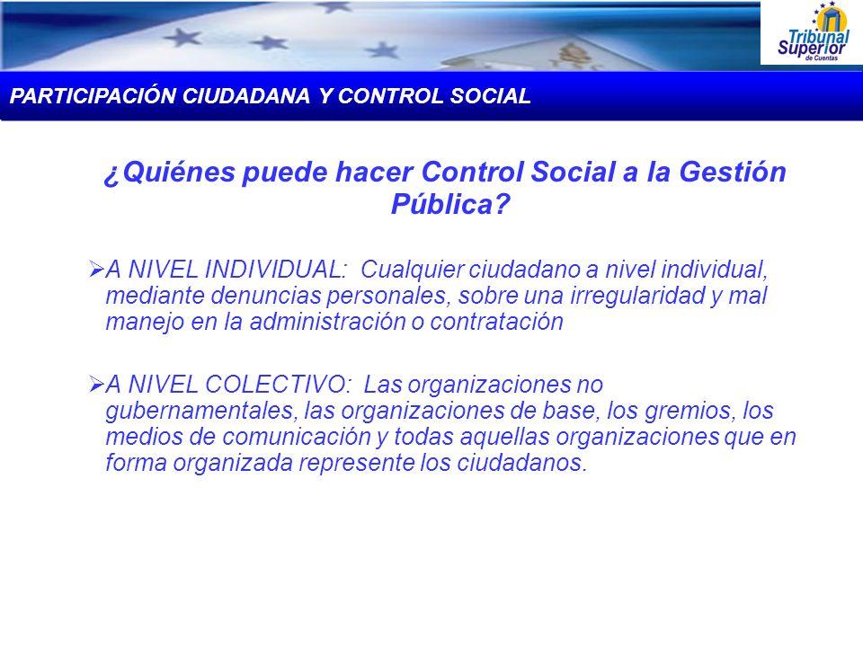 ¿Quiénes puede hacer Control Social a la Gestión Pública? A NIVEL INDIVIDUAL: Cualquier ciudadano a nivel individual, mediante denuncias personales, s