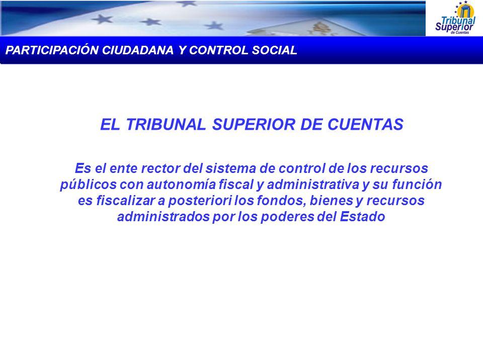 EL TRIBUNAL SUPERIOR DE CUENTAS Es el ente rector del sistema de control de los recursos públicos con autonomía fiscal y administrativa y su función e