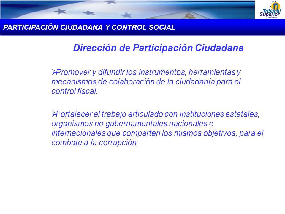 Dirección de Participación Ciudadana Promover y difundir los instrumentos, herramientas y mecanismos de colaboración de la ciudadanía para el control