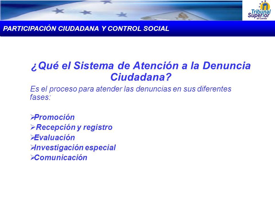 ¿Qué el Sistema de Atención a la Denuncia Ciudadana? Es el proceso para atender las denuncias en sus diferentes fases: Promoción Recepción y registro