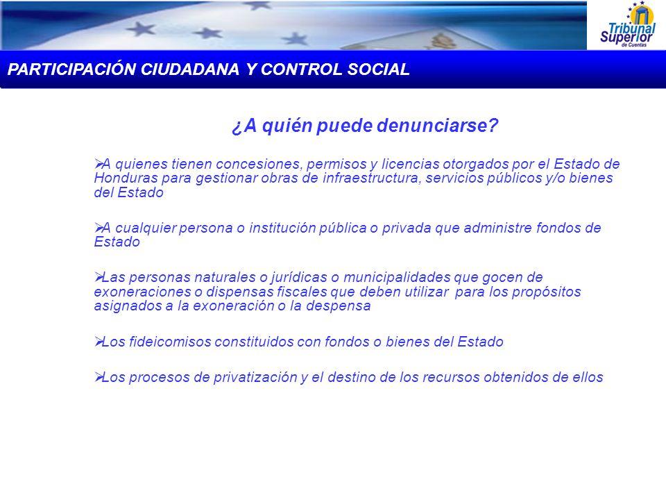 ¿A quién puede denunciarse? A quienes tienen concesiones, permisos y licencias otorgados por el Estado de Honduras para gestionar obras de infraestruc