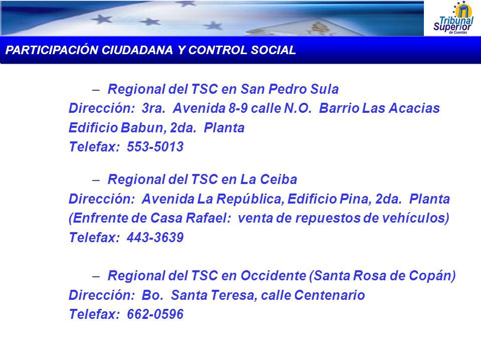 –Regional del TSC en San Pedro Sula Dirección: 3ra. Avenida 8-9 calle N.O. Barrio Las Acacias Edificio Babun, 2da. Planta Telefax: 553-5013 –Regional