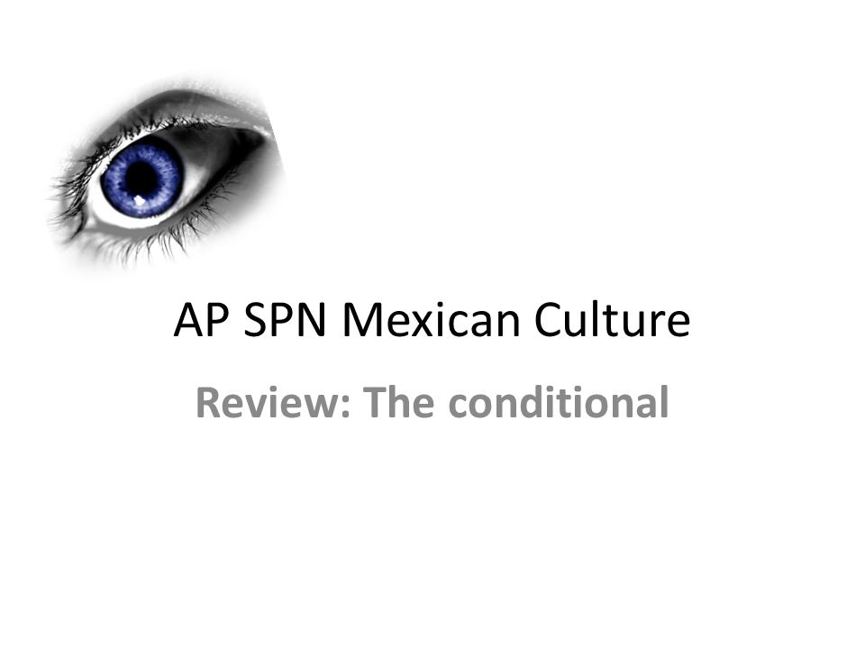 AP SPN Mexican Culture Review: The conditional