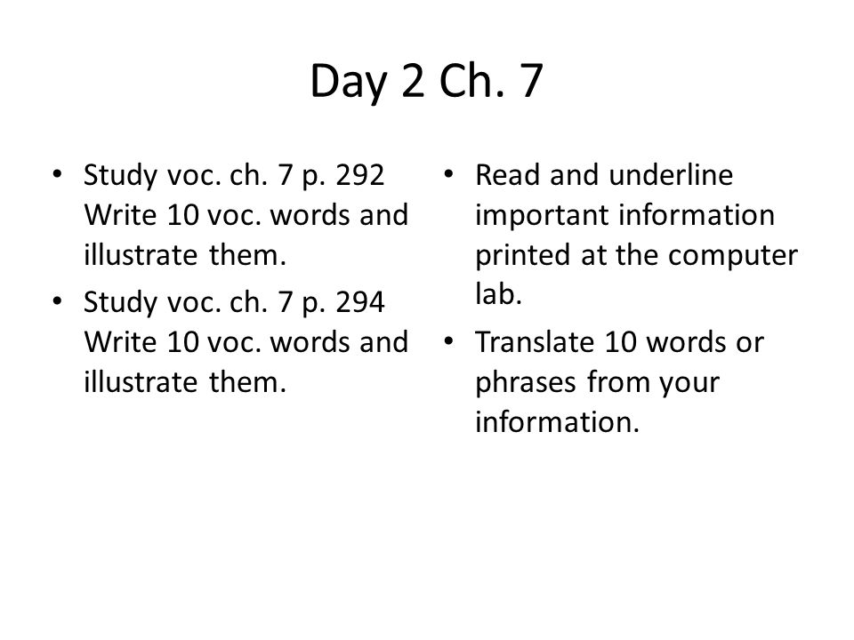 Day 2 Ch.7 Study voc. ch. 7 p. 292 Write 10 voc. words and illustrate them.