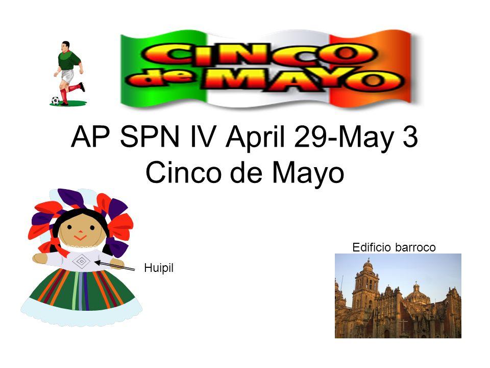 AP SPN IV April 29-May 3 Cinco de Mayo Edificio barroco Huipil