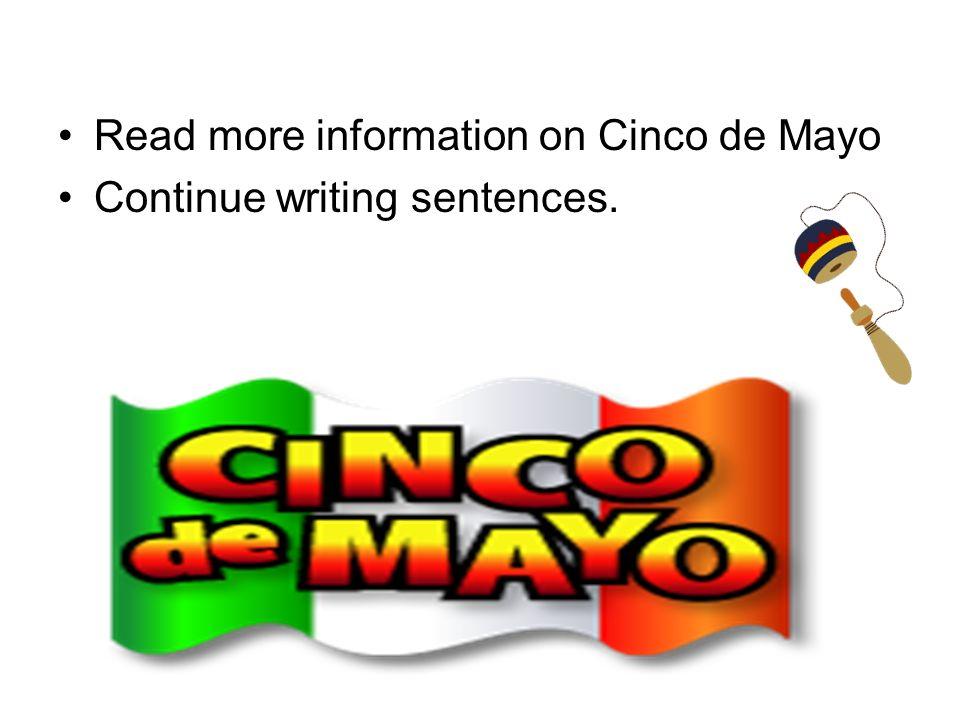Read more information on Cinco de Mayo Continue writing sentences.