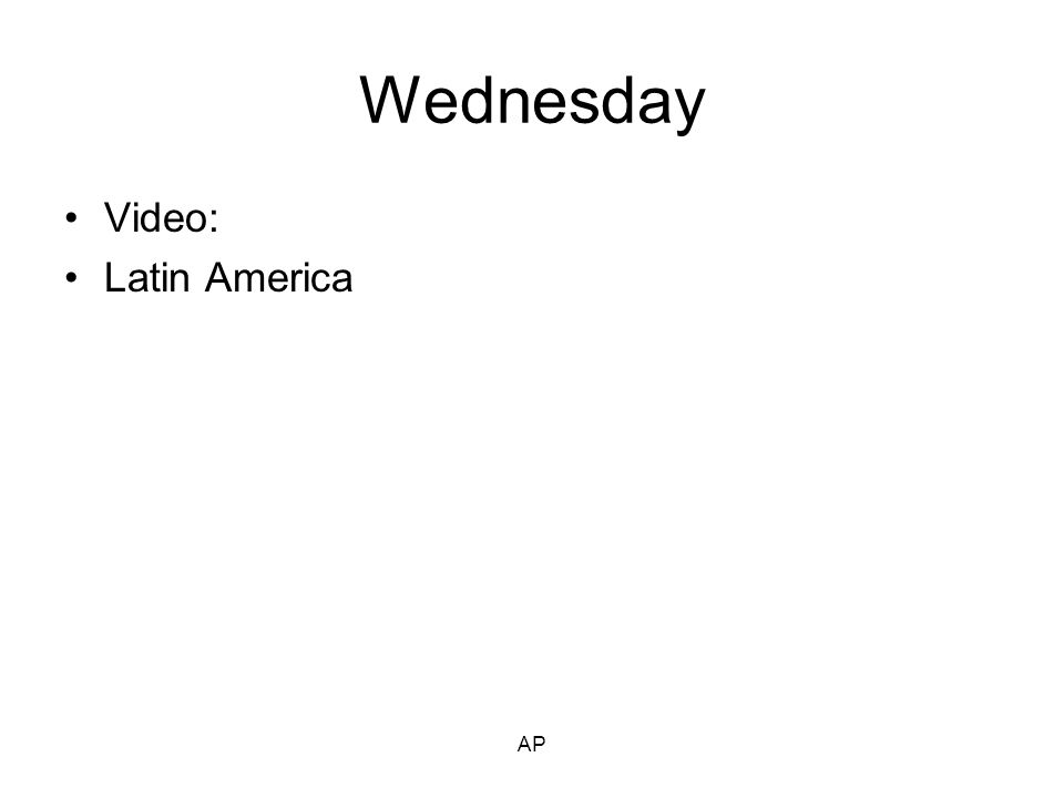 Tuesday Make up day Finalize your brochure Video: Latinoamérica AP