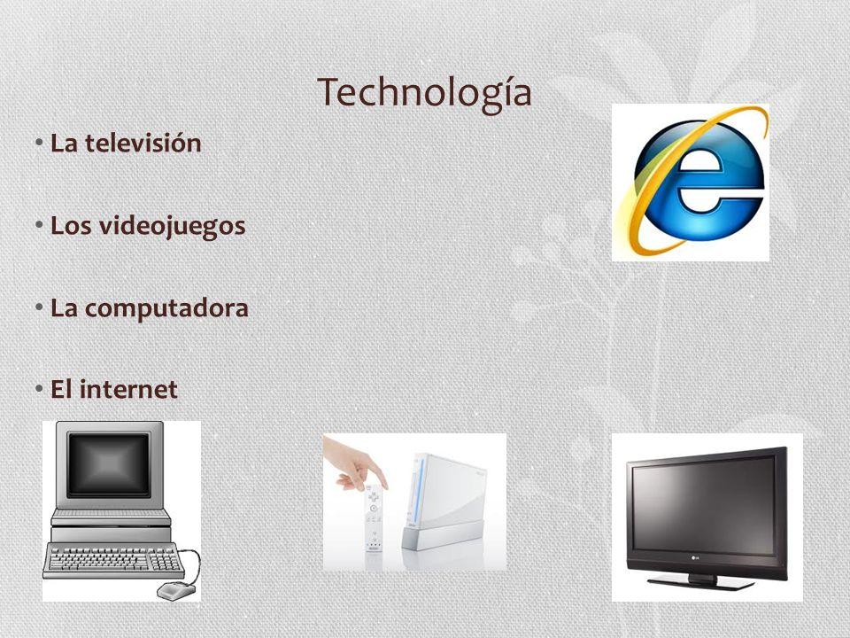Technología La televisión Los videojuegos La computadora El internet
