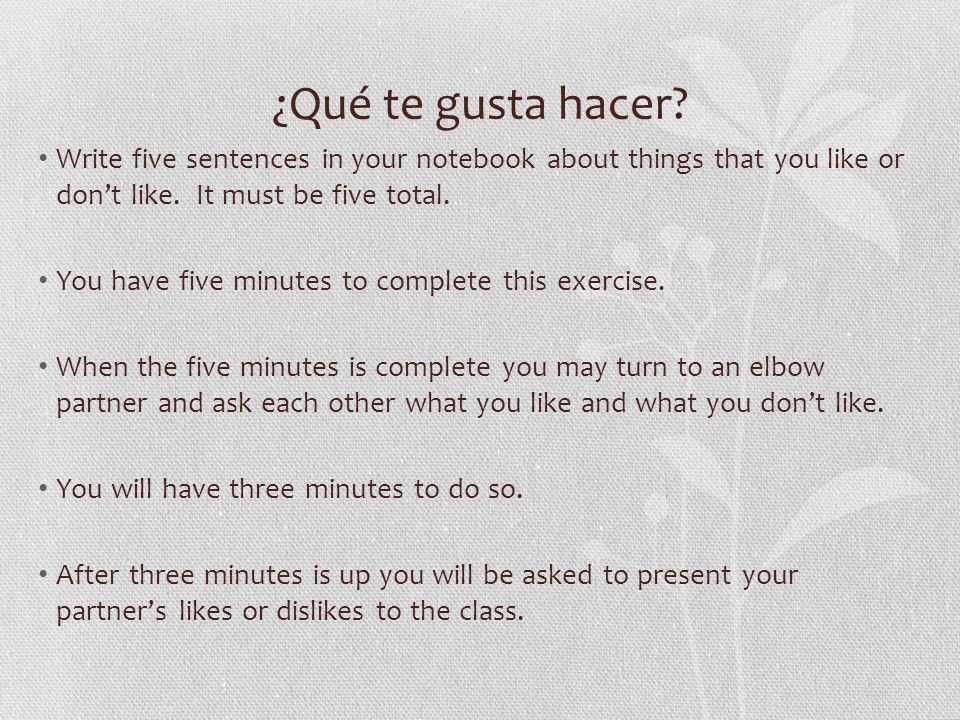 ¿Qué te gusta hacer.Write five sentences in your notebook about things that you like or dont like.