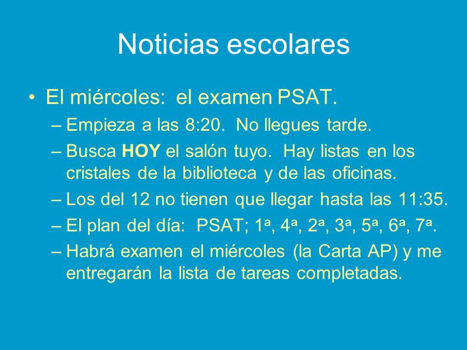Noticias escolares El miércoles: el examen PSAT. –Empieza a las 8:20.