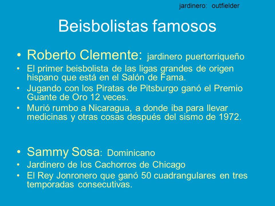 Beisbolistas famosos Roberto Clemente: jardinero puertorriqueño El primer beisbolista de las ligas grandes de origen hispano que está en el Salón de Fama.