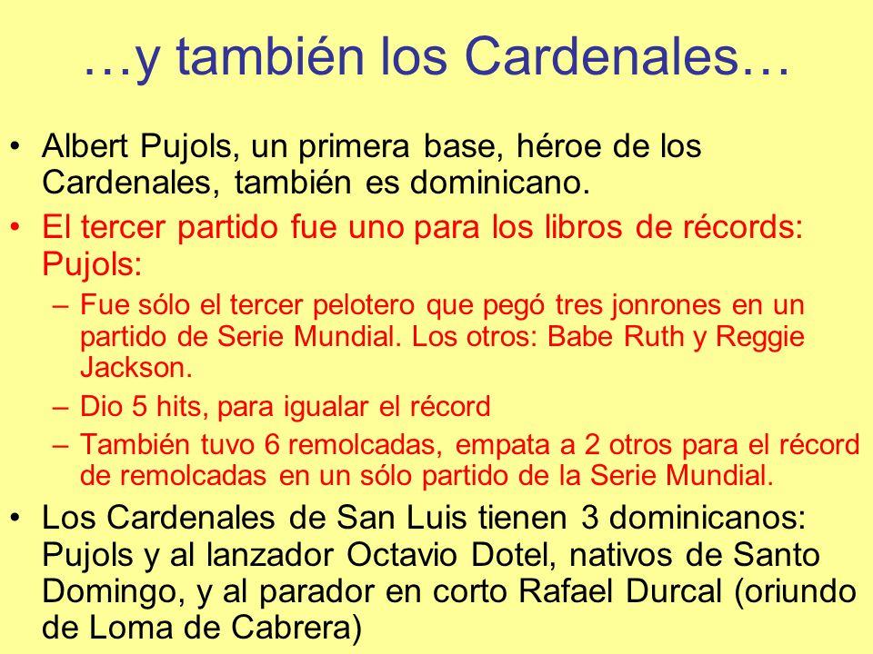 …y también los Cardenales… Albert Pujols, un primera base, héroe de los Cardenales, también es dominicano.