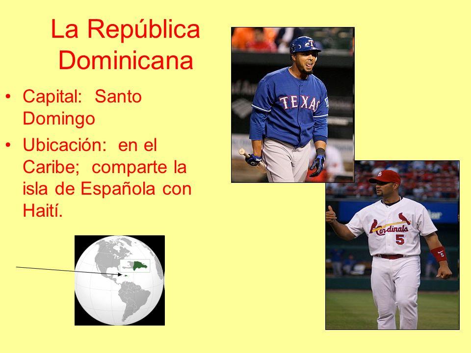 La República Dominicana Capital: Santo Domingo Ubicación: en el Caribe; comparte la isla de Española con Haití.