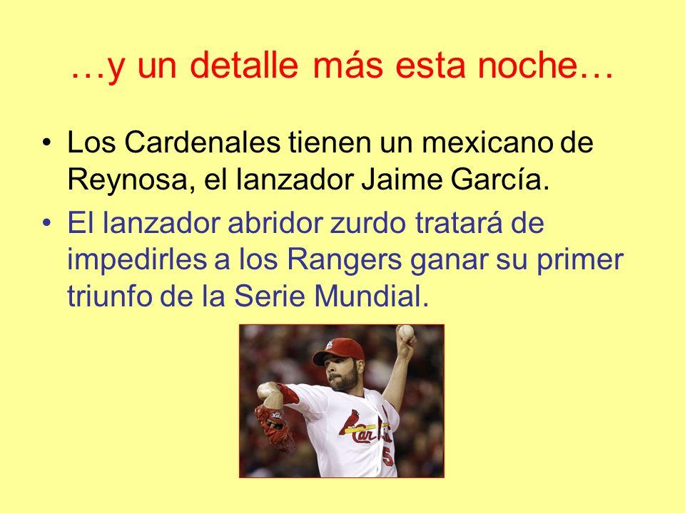 …y un detalle más esta noche… Los Cardenales tienen un mexicano de Reynosa, el lanzador Jaime García.