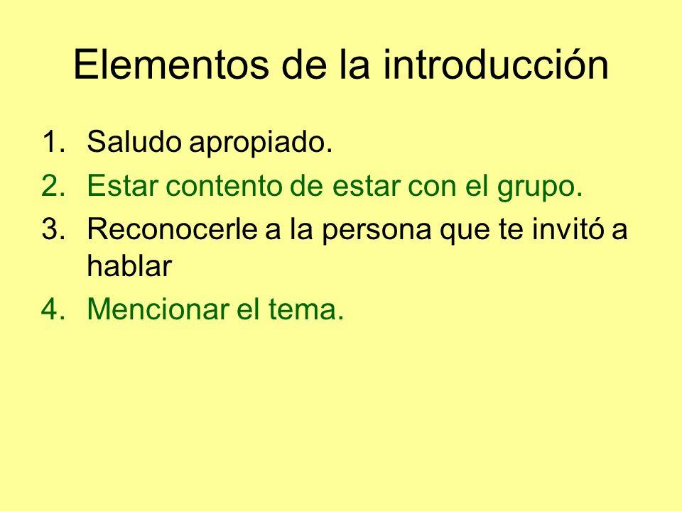 Elementos de la introducción 1.Saludo apropiado. 2.Estar contento de estar con el grupo.