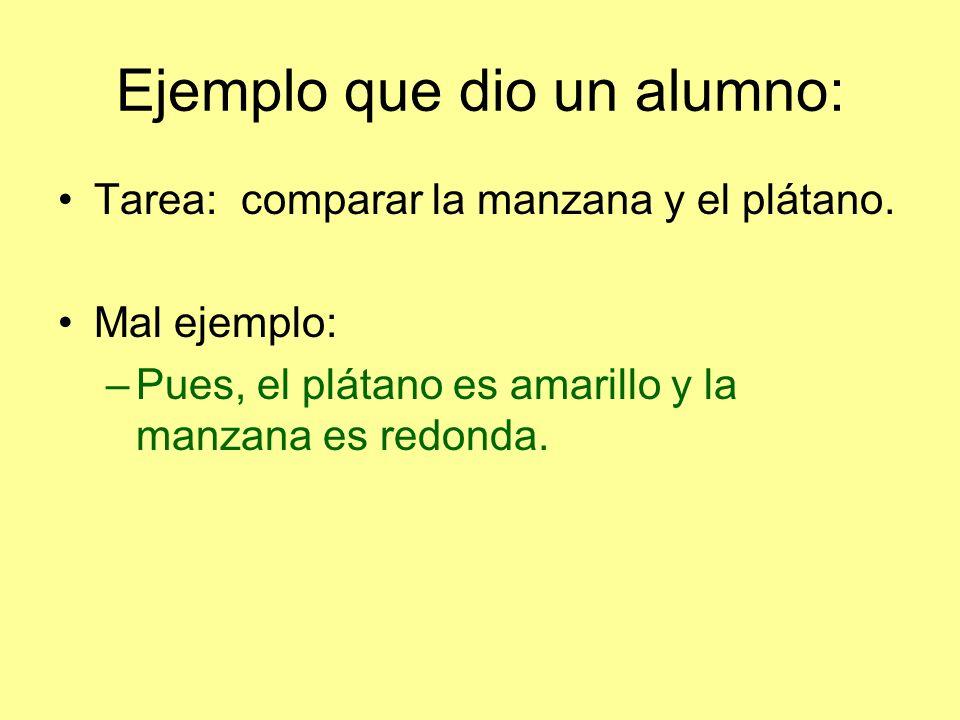 Ejemplo que dio un alumno: Tarea: comparar la manzana y el plátano.