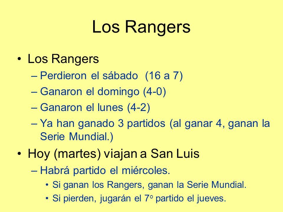 Los Rangers –Perdieron el sábado (16 a 7) –Ganaron el domingo (4-0) –Ganaron el lunes (4-2) –Ya han ganado 3 partidos (al ganar 4, ganan la Serie Mundial.) Hoy (martes) viajan a San Luis –Habrá partido el miércoles.