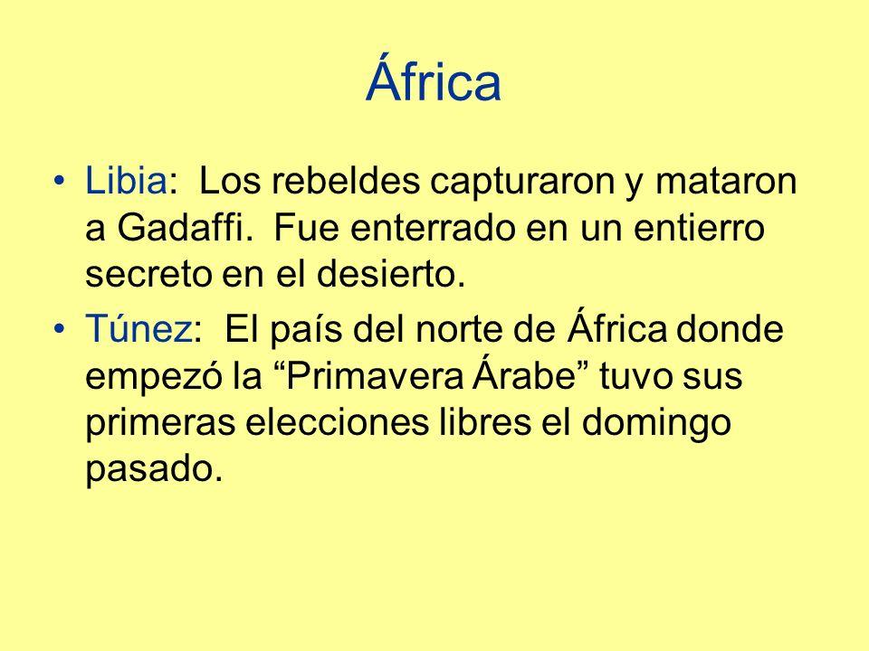 África Libia: Los rebeldes capturaron y mataron a Gadaffi.