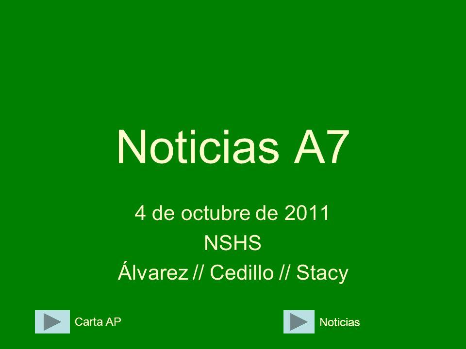 Noticias A7 4 de octubre de 2011 NSHS Álvarez // Cedillo // Stacy Carta AP Noticias