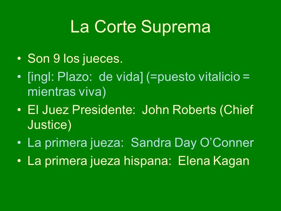 La Corte Suprema Son 9 los jueces. [ingl: Plazo: de vida] (=puesto vitalicio = mientras viva) El Juez Presidente: John Roberts (Chief Justice) La prim