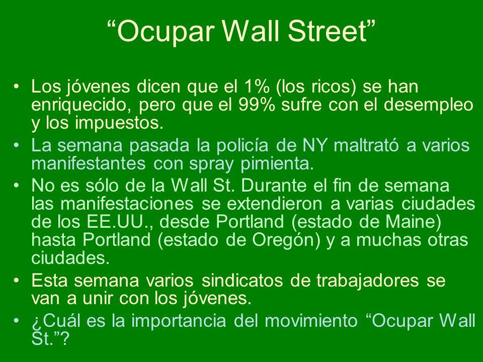 Ocupar Wall Street Los jóvenes dicen que el 1% (los ricos) se han enriquecido, pero que el 99% sufre con el desempleo y los impuestos. La semana pasad
