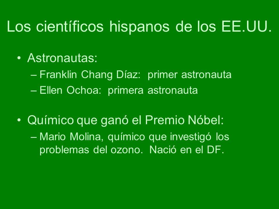 Los científicos hispanos de los EE.UU. Astronautas: –Franklin Chang Díaz: primer astronauta –Ellen Ochoa: primera astronauta Químico que ganó el Premi