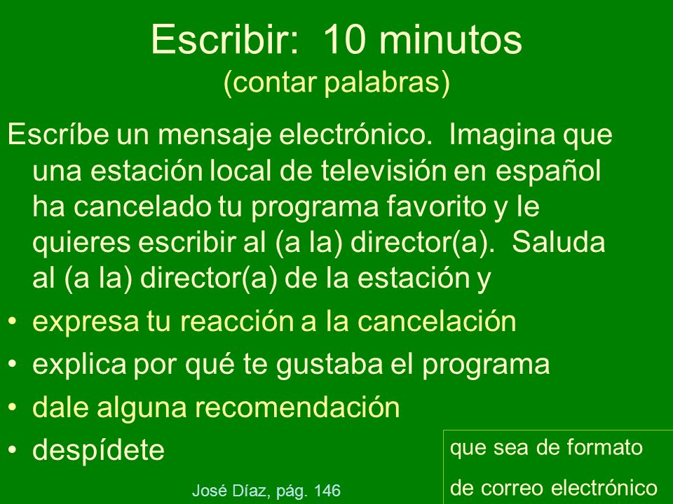 Escribir: 10 minutos (contar palabras) Escríbe un mensaje electrónico. Imagina que una estación local de televisión en español ha cancelado tu program