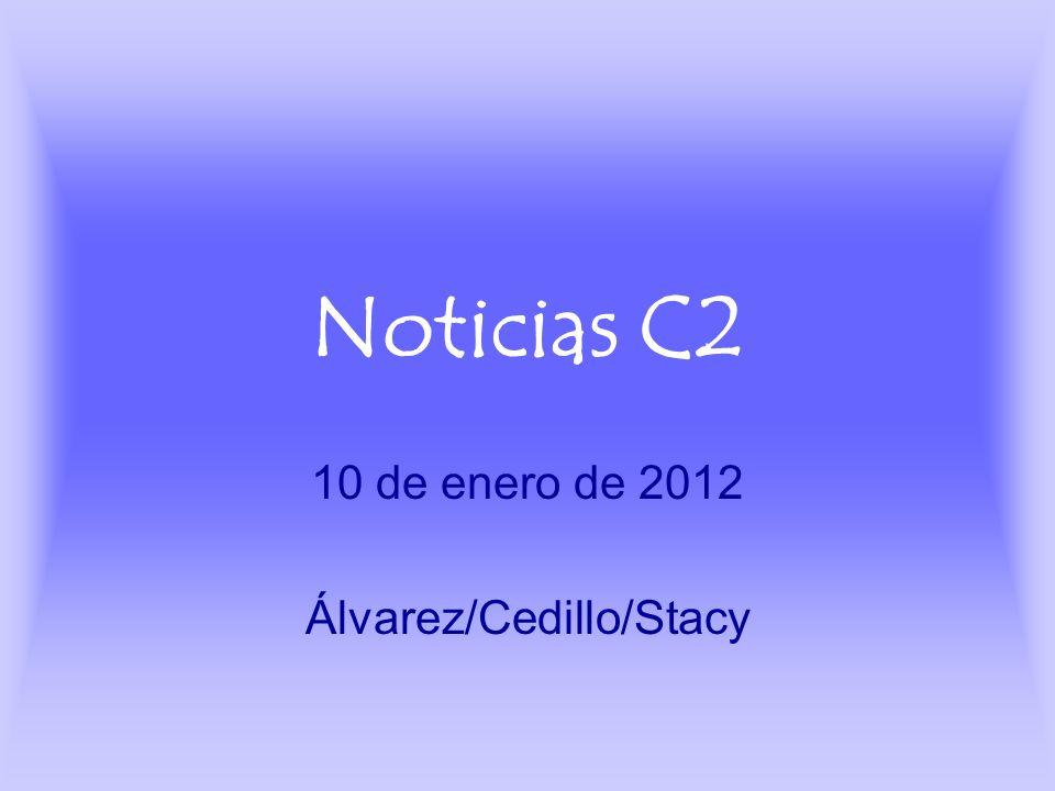 Noticias C2 10 de enero de 2012 Álvarez/Cedillo/Stacy