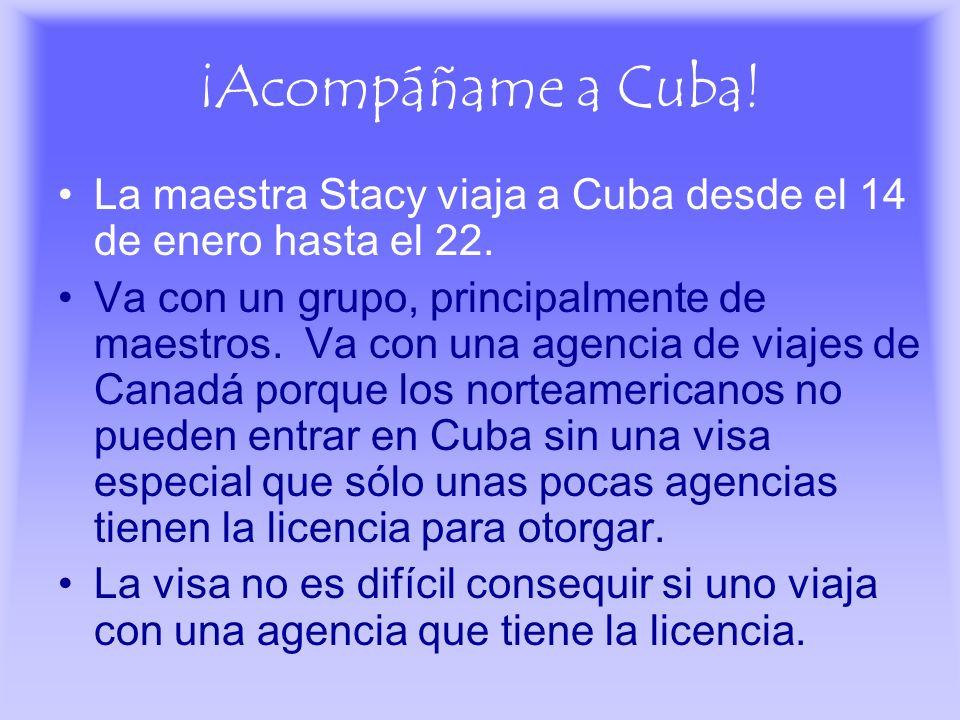 ¡Acompáñame a Cuba! La maestra Stacy viaja a Cuba desde el 14 de enero hasta el 22. Va con un grupo, principalmente de maestros. Va con una agencia de