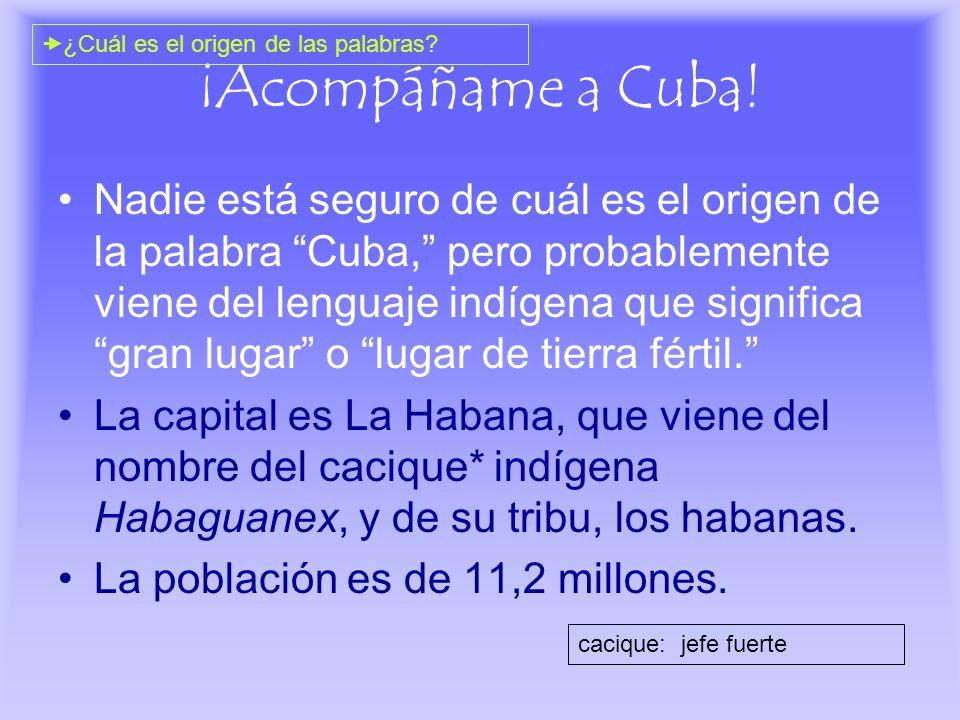 ¡Acompáñame a Cuba! Nadie está seguro de cuál es el origen de la palabra Cuba, pero probablemente viene del lenguaje indígena que significa gran lugar