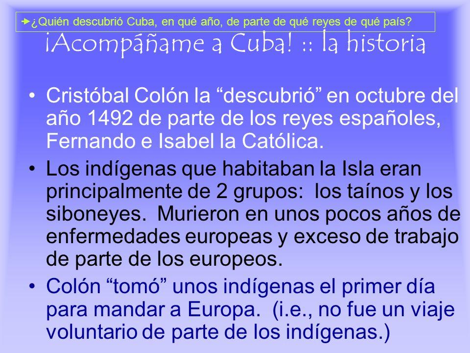 ¡Acompáñame a Cuba! :: la historia Cristóbal Colón la descubrió en octubre del año 1492 de parte de los reyes españoles, Fernando e Isabel la Católica