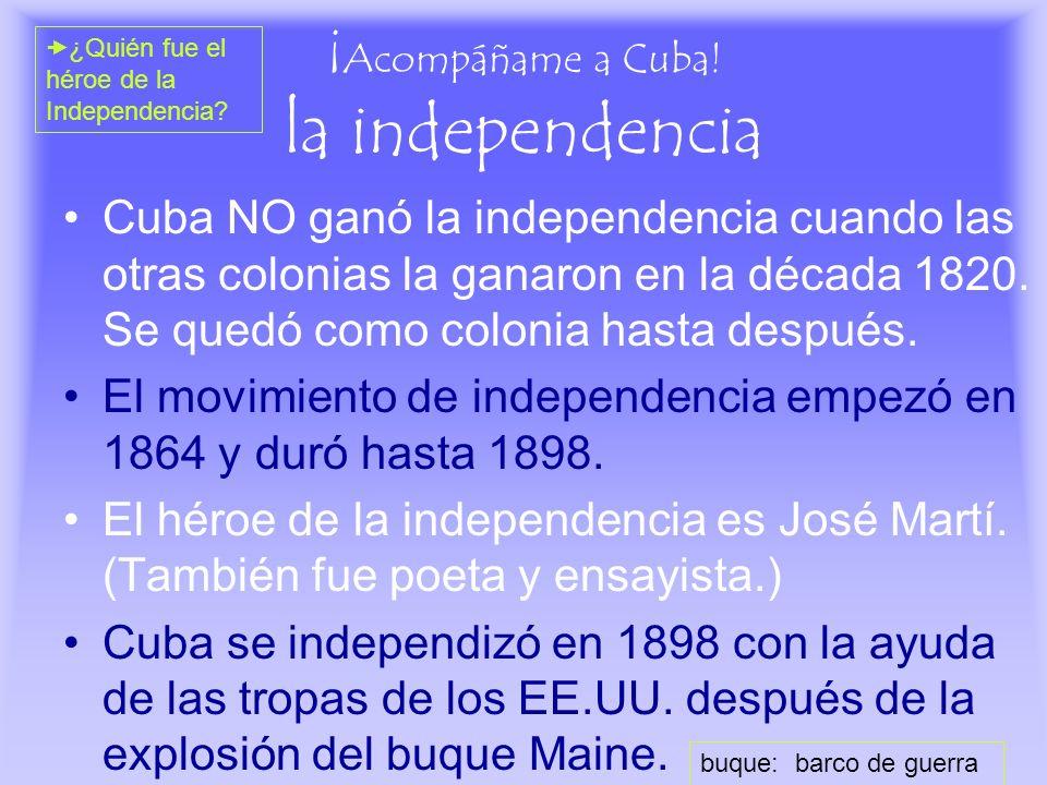 ¡ Acompáñame a Cuba! la independencia Cuba NO ganó la independencia cuando las otras colonias la ganaron en la década 1820. Se quedó como colonia hast