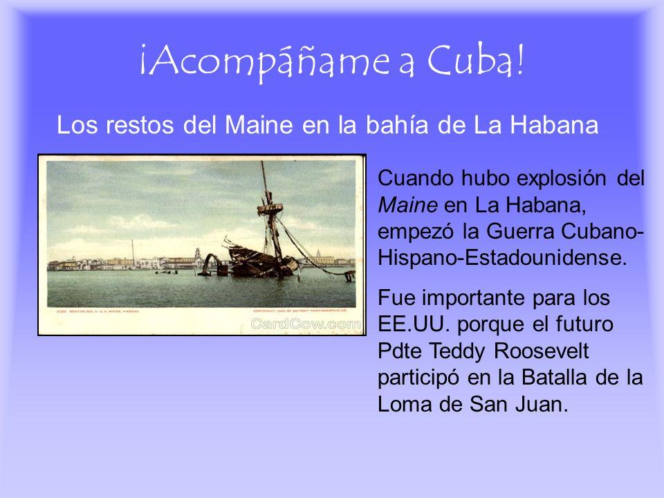 ¡Acompáñame a Cuba! Los restos del Maine en la bahía de La Habana Cuando hubo explosión del Maine en La Habana, empezó la Guerra Cubano- Hispano-Estad