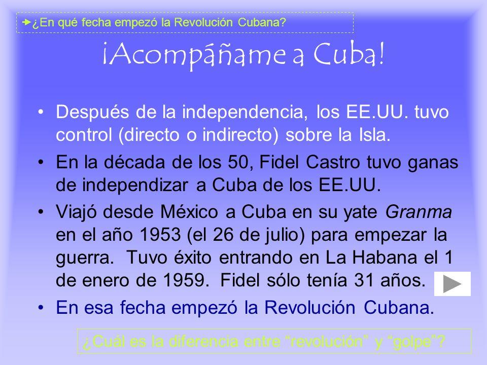 ¡Acompáñame a Cuba! Después de la independencia, los EE.UU. tuvo control (directo o indirecto) sobre la Isla. En la década de los 50, Fidel Castro tuv