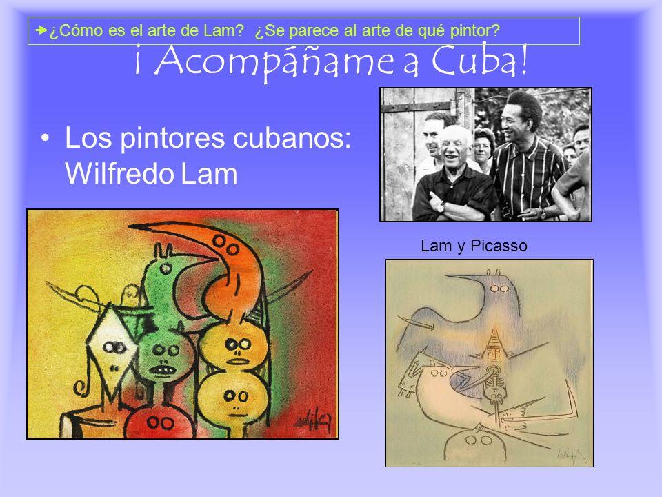 ¡ Acompáñame a Cuba! Los pintores cubanos: Wilfredo Lam ¿Cómo es el arte de Lam? ¿Se parece al arte de qué pintor? Lam y Picasso