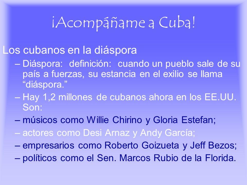 ¡Acompáñame a Cuba! Los cubanos en la diáspora –Diáspora: definición: cuando un pueblo sale de su país a fuerzas, su estancia en el exilio se llama di