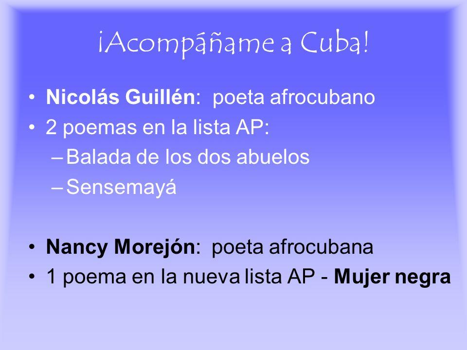 ¡Acompáñame a Cuba! Nicolás Guillén: poeta afrocubano 2 poemas en la lista AP: –Balada de los dos abuelos –Sensemayá Nancy Morejón: poeta afrocubana 1