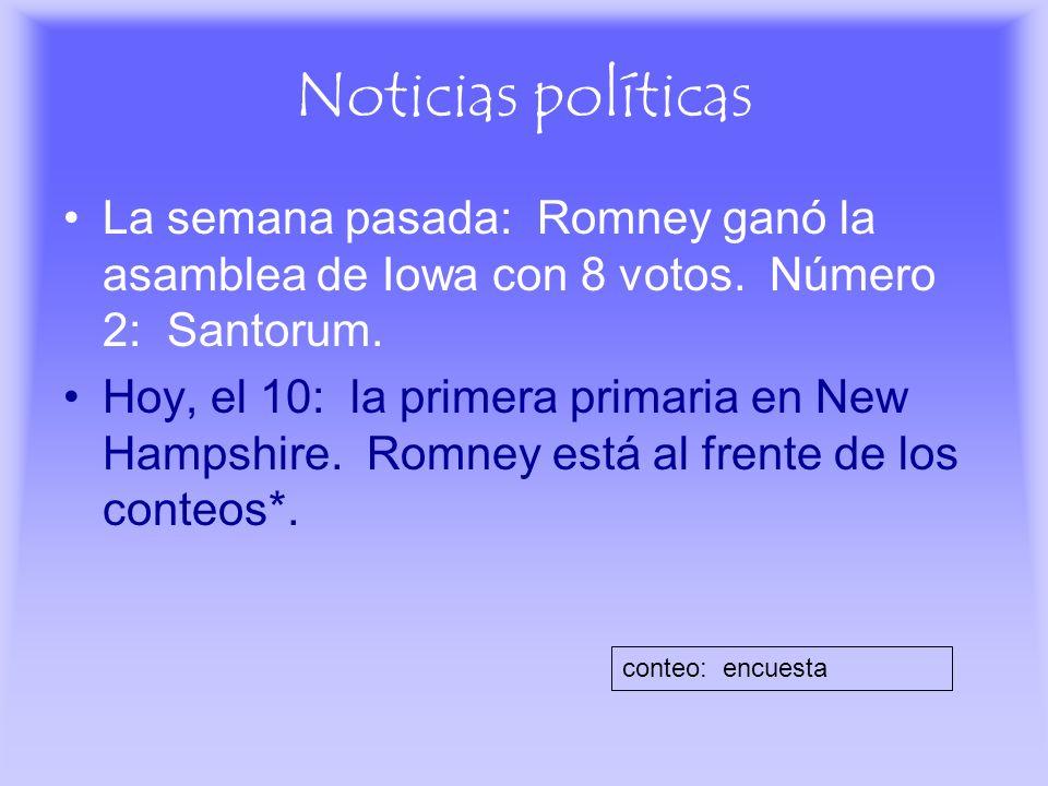Noticias políticas La semana pasada: Romney ganó la asamblea de Iowa con 8 votos. Número 2: Santorum. Hoy, el 10: la primera primaria en New Hampshire