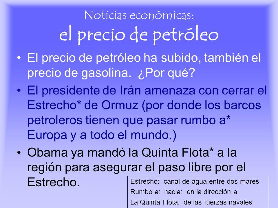 Noticias económicas: el precio de petróleo El precio de petróleo ha subido, también el precio de gasolina. ¿Por qué? El presidente de Irán amenaza con
